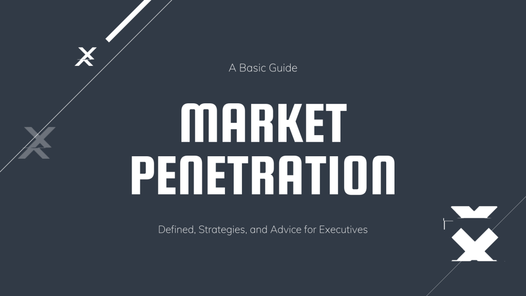 A Basic Guide to Market Penetration Strategies for Executives